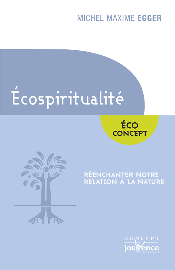 Ecospiritualité : réenchanter notre relation à la nature / Nouvelles visions du monde, témoignages